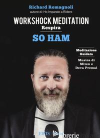 SO HAM. RESPIRA. WORKSHOCK MEDITATON. CD AUDIO. CON LIBRO - ROMAGNOLI RICHARD