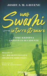 SWAMI IN TERRA STRANIERA. COME KRISHNA ARRIVO' IN OCCIDENTE (UNO) - GREENE JOSHUA M.