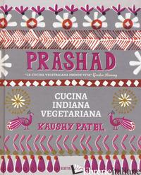 PRASHAD. CUCINA INDIANA VEGETARIANA - PATEL KAUSHY