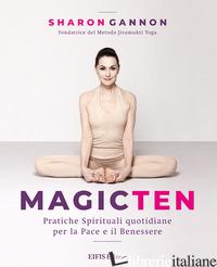 MAGIC TEN. PRATICHE SPIRITUALI QUOTIDIANE PER LA PACE E IL BENESSERE - GANNON SHARON