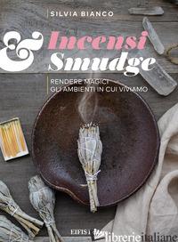 INCENSI & SMUDGE, RENDERE MAGICI GLI AMBIENTI IN CUI VIVIAMO - BIANCO SILVIA