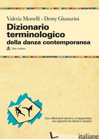 DIZIONARIO TERMINOLOGICO DELLA DANZA CONTEMPORANEA - MORSELLI VALERIA; GIUSTARINI DEMY