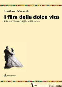 FILM DELLA DOLCE VITA. CINEMA D'AUTORE DEGLI ANNI SESSANTA (I) - MORREALE EMILIANO