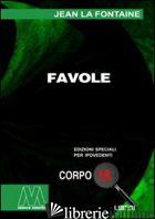 FAVOLE. EDIZ. PER IPOVEDENTI - LA FONTAINE JEAN DE