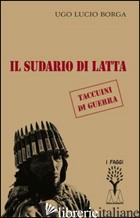 SUDARIO DI LATTA (IL) - BORGA UGO LUCIO