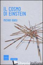 COSMO DI EINSTEIN. COME LA VISIONE DI EINSTEIN HA TRASFORMATO LA NOSTRA COMPRENS - KAKU MICHIO
