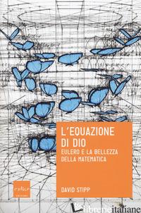 EQUAZIONE DI DIO. EULERO E LA BELLEZZA DELLA MATEMATICA (L') - STIPP DAVID