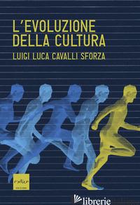 EVOLUZIONE DELLA CULTURA (L') - CAVALLI-SFORZA LUIGI LUCA