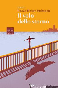 VOLO DELLO STORNO (IL) - BUCHANAN ROWAN HISAYO