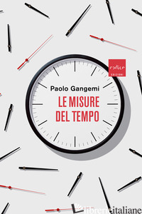 MISURE DEL TEMPO (LE) - GANGEMI PAOLO