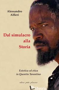 DAL SIMULACRO ALLA STORIA. ESTETICA ED ETICA IN QUENTIN TARANTINO - ALFIERI ALESSANDRO