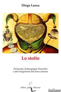 STOLTO. DI SOCRATE, EULENSPIEGEL, PINOCCHIO E ALTRI TRASGRESSORI DEL SENSO COMUN - LANZA DIEGO; STELLA M. (CUR.); UGOLINI G. (CUR.)
