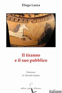 TIRANNO E IL SUO PUBBLICO (IL) - LANZA DIEGO; UGOLINI G. (CUR.)