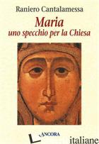 MARIA. UNO SPECCHIO PER LA CHIESA - CANTALAMESSA RANIERO