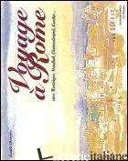 VOYAGE A' ROME. EDIZ. ITALIANA E FRANCESE - OHNHEISER DANIELE