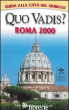 QUO VADIS? ROMA 2000 - PAPAFAVA F. (CUR.); PERGOLIZZI A. M. (CUR.)