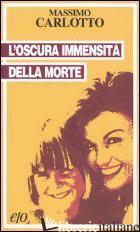 OSCURA IMMENSITA' DELLA MORTE (L') - CARLOTTO MASSIMO