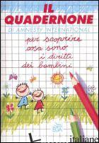 QUADERNONE DI AMNESTY INTERNATIONAL PER SCOPRIRE COSA SONO I DIRITTI DEI BAMBINI - AMNESTY INTERNATIONAL (CUR.)