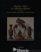 KIYOHARA TAMA. LA COLLEZIONE DIPINTA. EDIZ. ILLUSTRATA - CRISAFULLI V. (CUR.); PADERNI L. (CUR.); RIOTTO M. (CUR.)