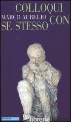 COLLOQUI CON SE STESSO. TESTO GRECO A FRONTE - MARCO AURELIO; GARDINI N. (CUR.)