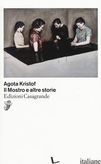 MOSTRO E ALTRE STORIE (IL) - KRISTOF AGOTA