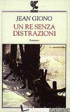 RE SENZA DISTRAZIONI (UN) - GIONO JEAN