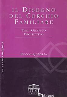 DISEGNO DEL CERCHIO FAMILIARE. TEST GRAFICO PROIETTIVO (IL) - QUAGLIA ROCCO