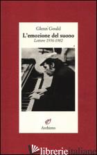 EMOZIONE DEL SUONO. LETTERE 1956-1982 (L') - GOULD GLENN; ROBERTS J. P. (CUR.); GUERTIN G. (CUR.); COPPINI L. (CUR.)