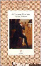 A GIACOMO CASANOVA. LETTERE D'AMORE - BALLETTI MANON; RECKE ELISA VON DER; ORSENIGO V. (CUR.)