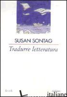 TRADURRE LETTERATURA - SONTAG SUSAN