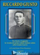 RICCARDO GIUSTO. TRA STORIA E LEGGENDA LA VICENDA DEL PRIMO SOLDATO ITALIANO CAD - ZANIER CLAUDIO; STRAZZOLINI PAOLO