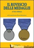 ROVESCIO DELLE MEDAGLIE. AL VALOR MILITARE (IL) - ZANIER CLAUDIO; STRAZZOLINI PAOLO