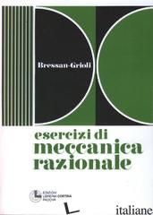ESERCIZI DI MECCANICA RAZIONALE - BRESSAN SERGIO; GRIOLI ANTONIO
