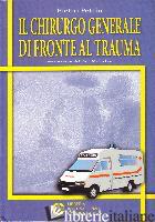 CHIRURGO GENERALE DI FRONTE AL TRAUMA (IL) - PETRIN PIETRO