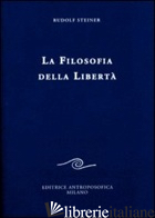 FILOSOFIA DELLA LIBERTA'. LINEE FONDAMENTALI DI UNA MODERNA CONCEZIONE DEL MONDO - STEINER RUDOLF; VIGEVANI D. (CUR.)
