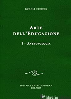 ARTE DELL'EDUCAZIONE. VOL. 1: ANTROPOLOGIA - STEINER RUDOLF