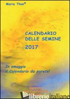 CALENDARIO DELLE SEMINE 2017 - THUN MARIA; THUN MATTHIAS K.; THUN TITIA MARIA; THUN FRIEDRICH K.W.