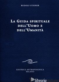 GUIDA SPIRITUALE DELL'UOMO E DELL'UMANITA' (LA) - STEINER RUDOLF