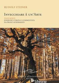 INVECCHIARE E' UN'ARTE. TESTI SCELTI - STEINER RUDOLF; ACKERMANN F. (CUR.)