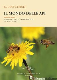 MONDO DELLE API. TESTI SCELTI (IL) - STEINER RUDOLF; DETTLI M. (CUR.)