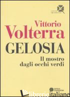 GELOSIA. IL MOSTRO DAGLI OCCHI VERDI - VOLTERRA VITTORIO