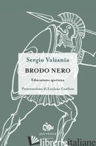 BRODO NERO. EDUCAZIONE SPARTANA - VALZANIA SERGIO