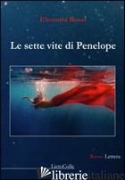 SETTE VITE DI PENELOPE (LE) - ROSSI ELEONORA