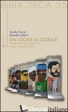 DAL LOCALE AL GLOBALE. PROSPETTIVE ANTROPOLOGICHE TRA PASSATO, PRESENTE E FUTURO - PUCCINI SANDRA; ARDUINI MARCELLO