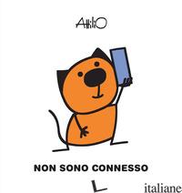 NON SONO CONNESSO - CASSINELLI ATTILIO
