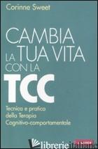 CAMBIA LA TUA VITA CON LA TCC. TECNICA E PRATICA DELLA TERAPIA COGNITIVO-COMPORT - SWEET CORINNE