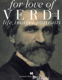 FOR LOVE OF VERDI. LIFE, IMAGES, PORTRAITS - MARICA MARCO; DI GREGORIO CASATI MARISA; JESURUM OLGA