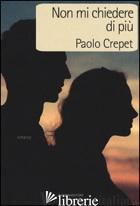 NON MI CHIEDERE DI PIU' - CREPET PAOLO