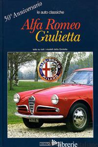 ALFA ROMEO GIULIETTA. 50° ANNIVERSARIO. EDIZ. ILLUSTRATA - ANSELMI ANGELO T.
