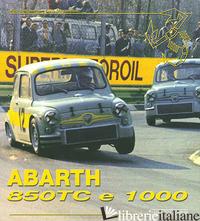 ABARTH 850 TC & 1000. EDIZ. ILLUSTRATA - DEGANELLO ELVIO; DEGANELLO ALIGI